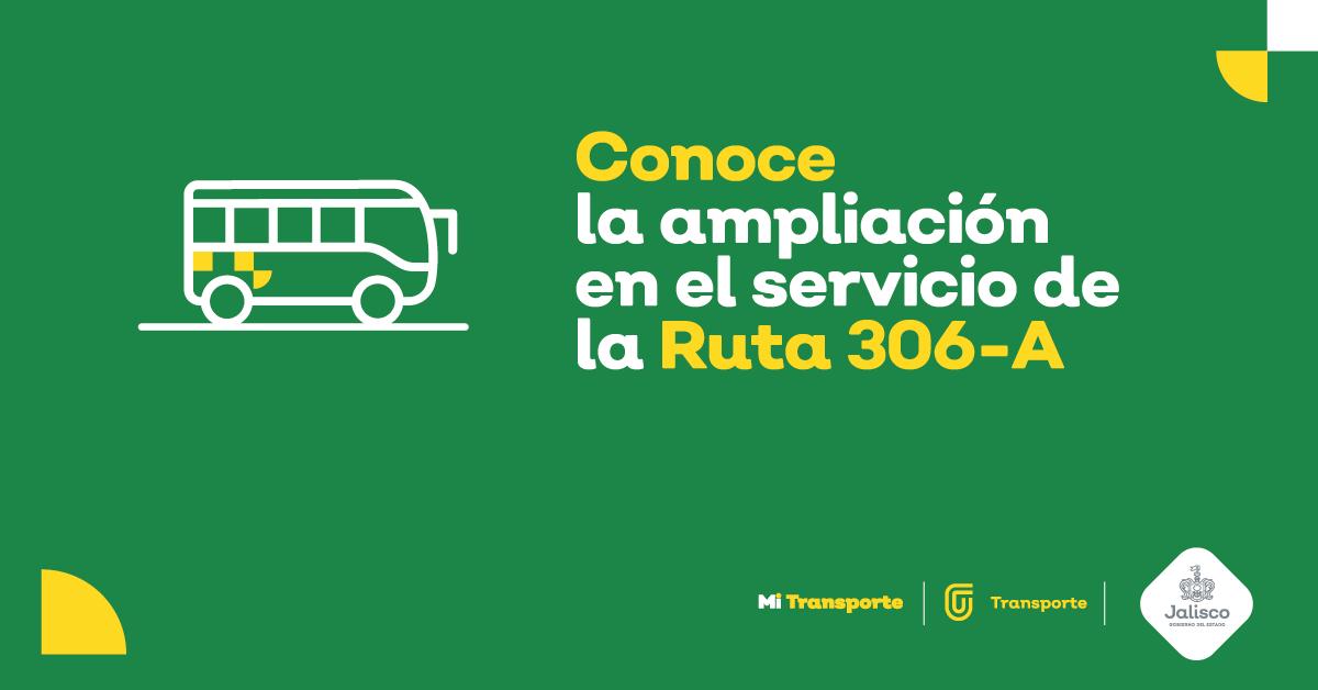 CONOCE LA AMPLIACIÓN EN EL SERVICIO DE LA RUTA 306 A