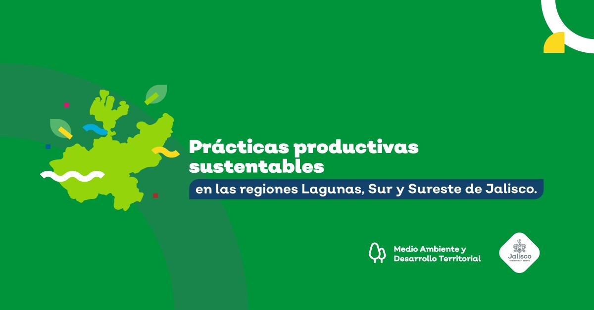 Prácticas productivas sustentables en las regiones Lagunas, Sur y Sureste de Jalisco