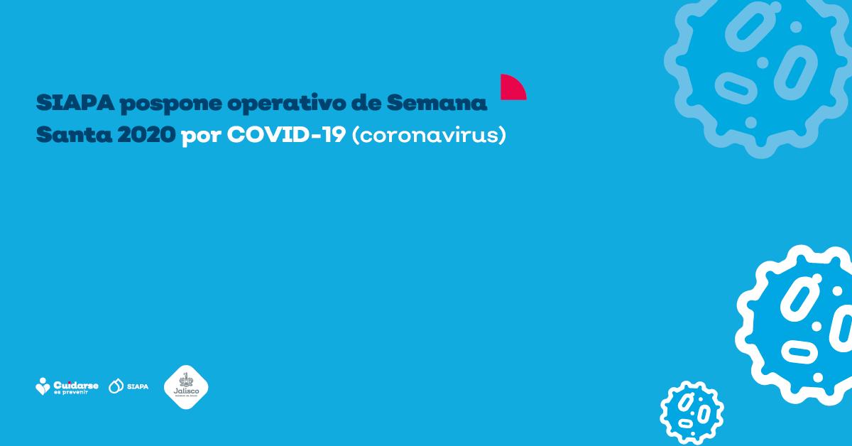 SIAPA pospone Operativo de Semana Santa 2020 por COVID-19 (coronavirus)