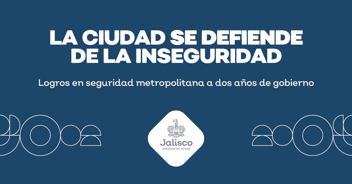 La Ciudad se defiende. Seguimos trabajando para recuperar la paz del Área Metropolitana de Guadalajara. Corte Anual de Seguridad