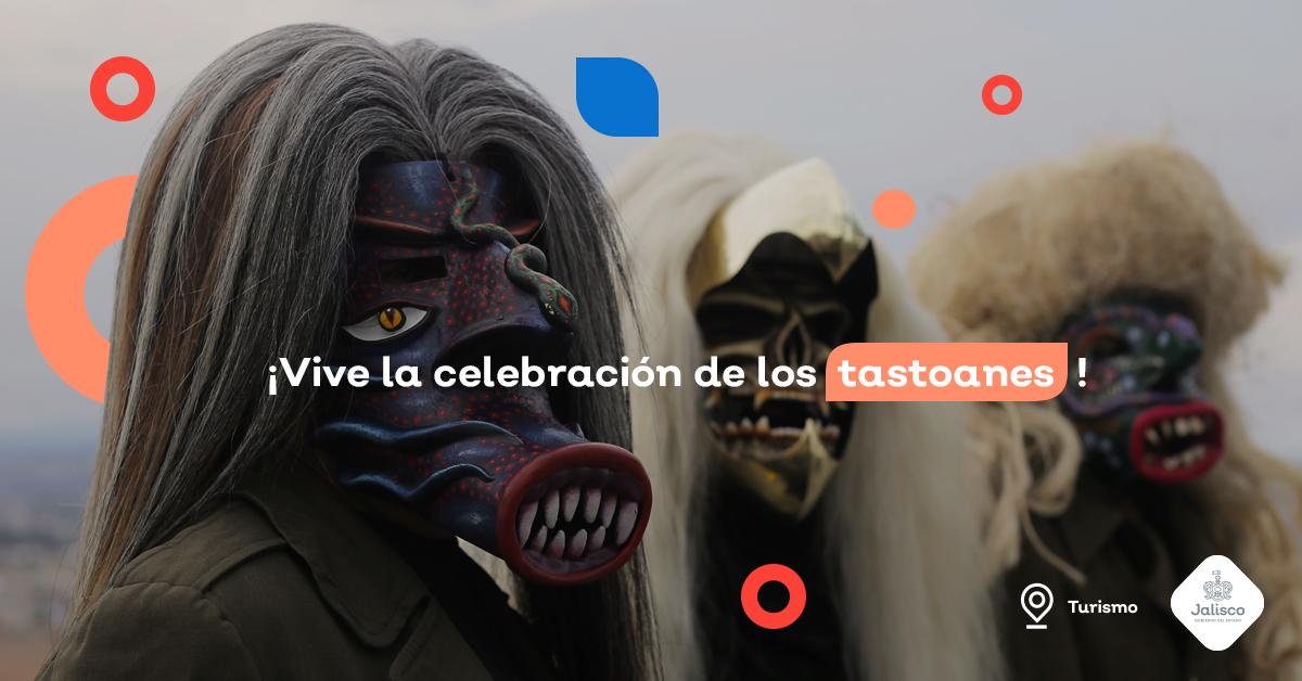 ¡Te invitamos a vivir la celebración de los tastoanes!