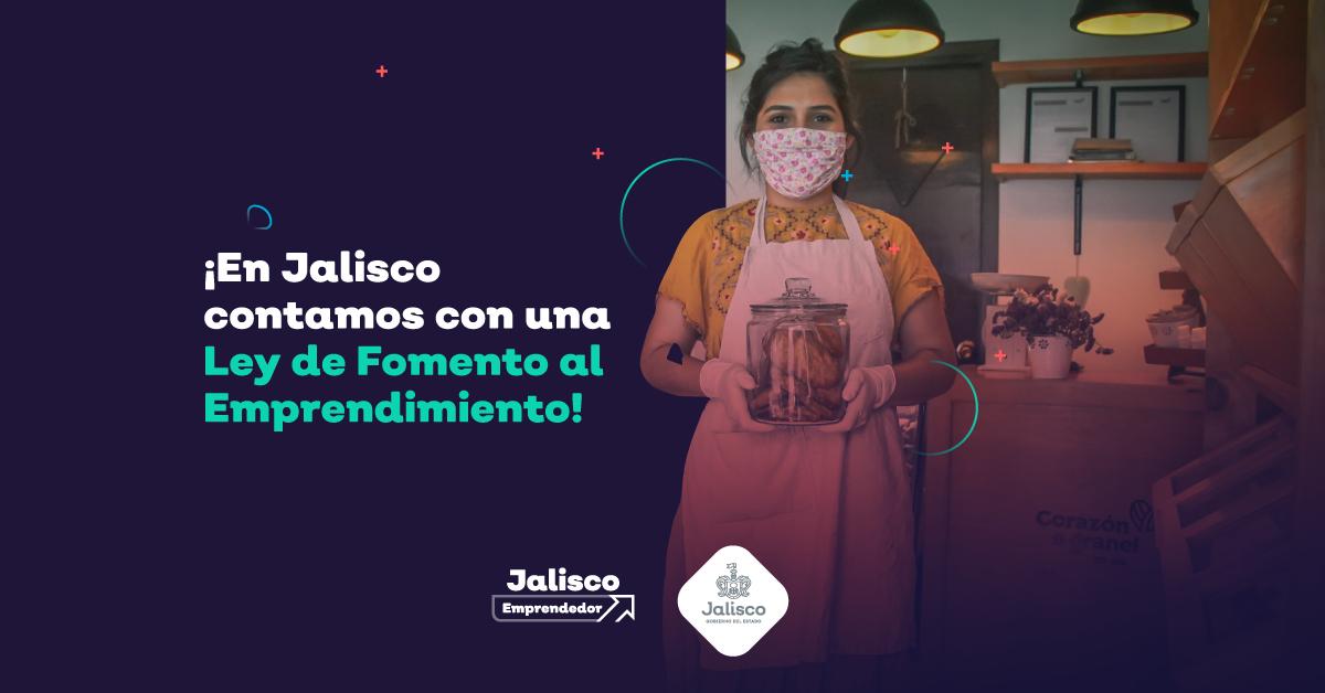 ¡En Jalisco contamos con una Ley de Fomento al Emprendimiento!