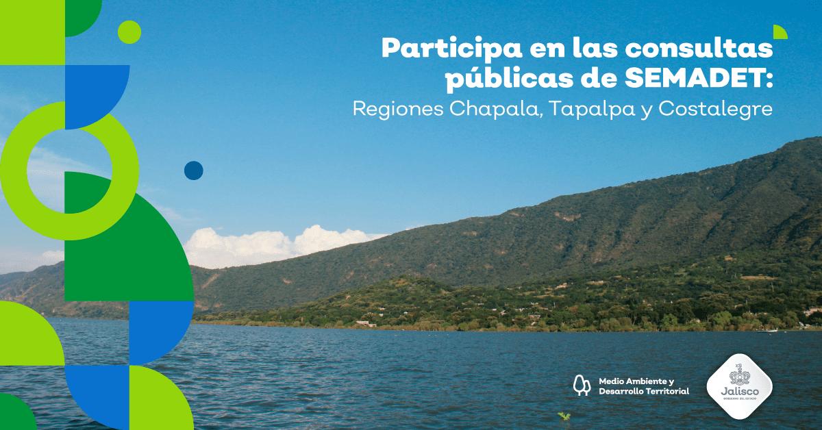 Participa en las consultas públicas de SEMADET: Regiones Chapala, Tapalpa y Costalegre
