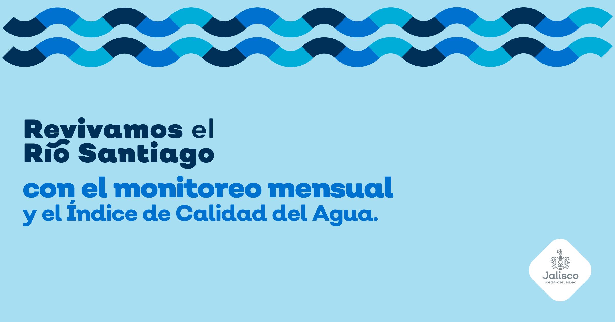 Revivamos el Río Santiago con el monitoreo mensual y el Índice de Calidad del Agua