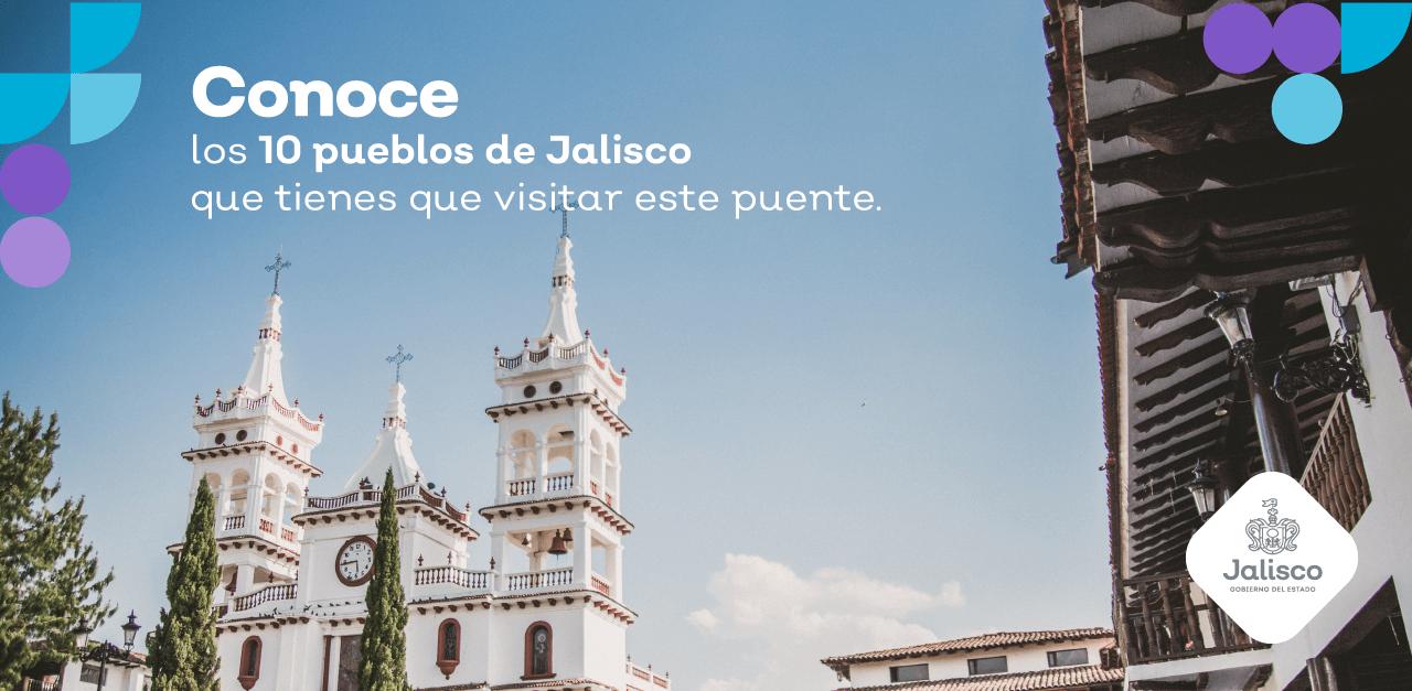 10 pueblos de Jalisco que tienes que visitar en este puente