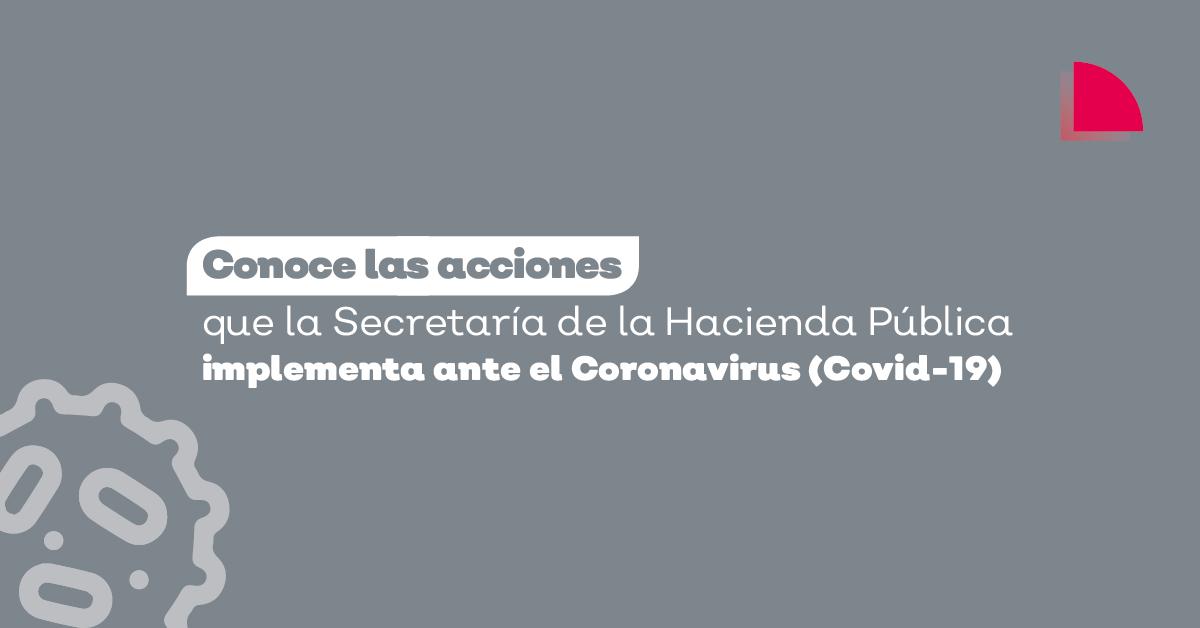 Conoce las acciones que la Secretaría de la Hacienda Pública implementa ante el Coronavirus.