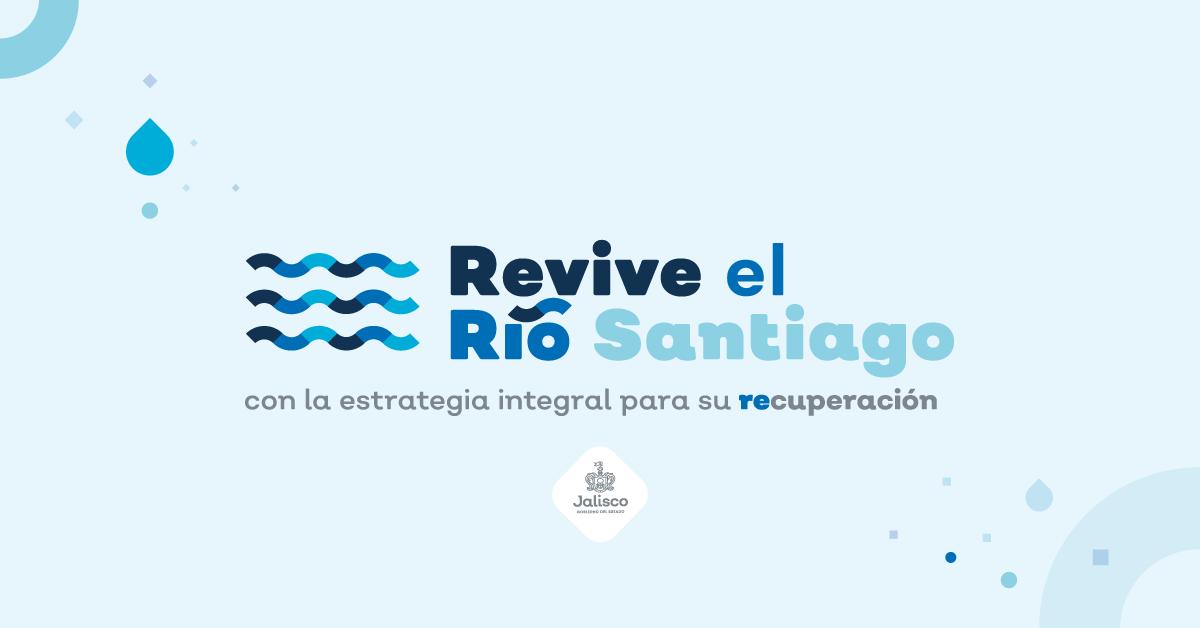 Revive el Río Santiago, con la estrategia integral para su recuperación