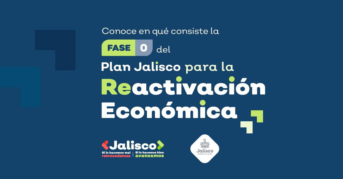 Conoce en qué consiste la Fase 0 del Plan Jalisco para la Reactivación Económica.