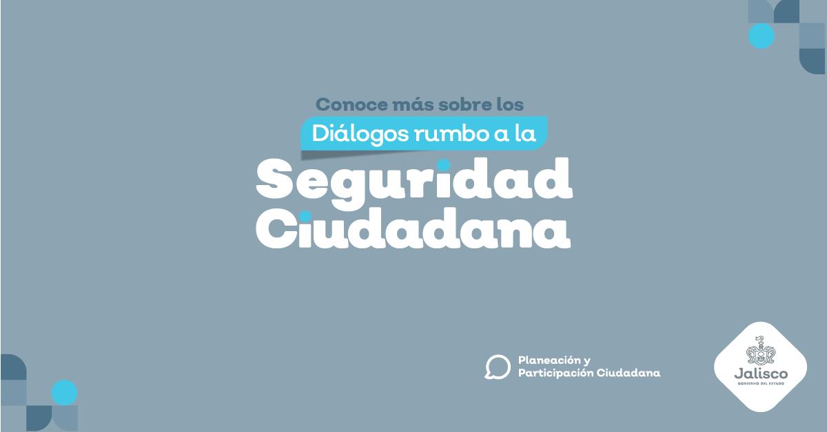 Diálogos rumbo a la Seguridad Ciudadana.