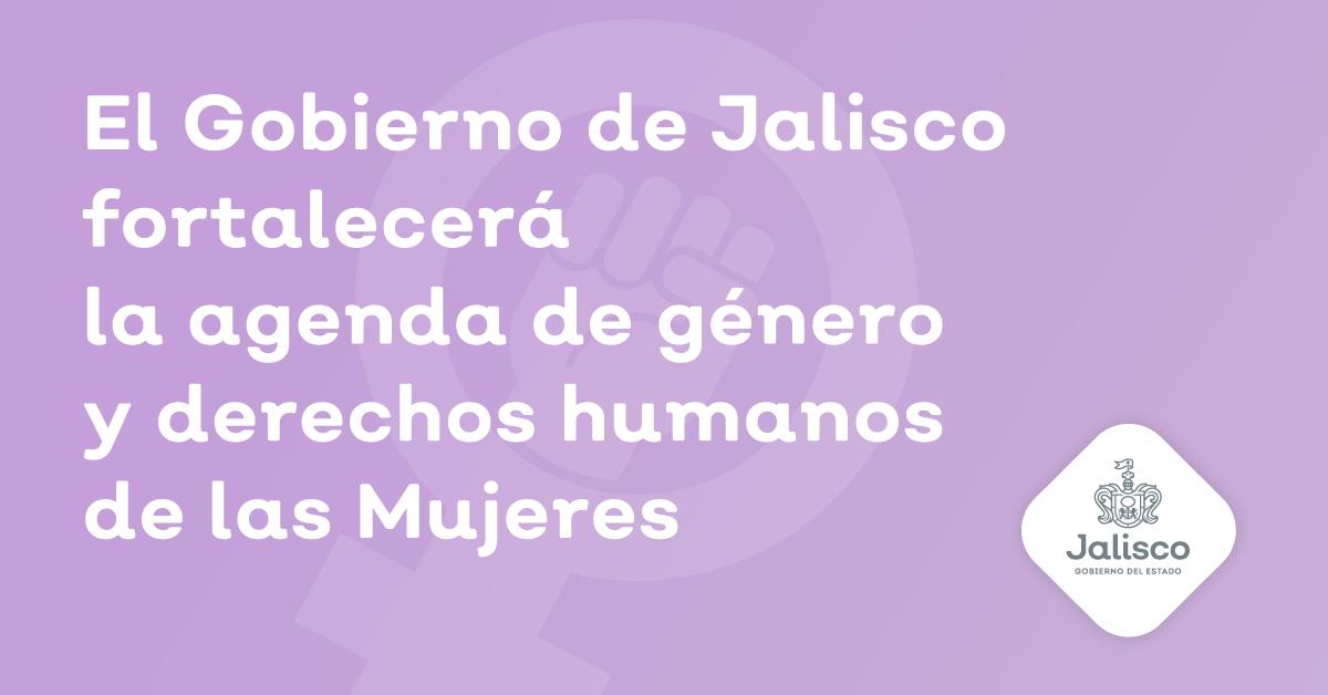 El Gobierno de Jalisco fortalecerá la agenda de género y derechos humanos de las mujeres