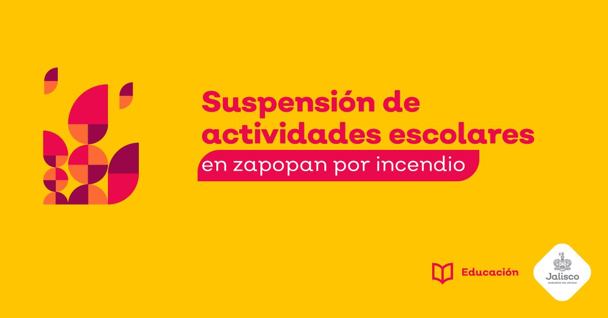 SUSPENSIÓN DE ACTIVIDADES ESCOLARES EN ZAPOPAN POR INCENDIO
