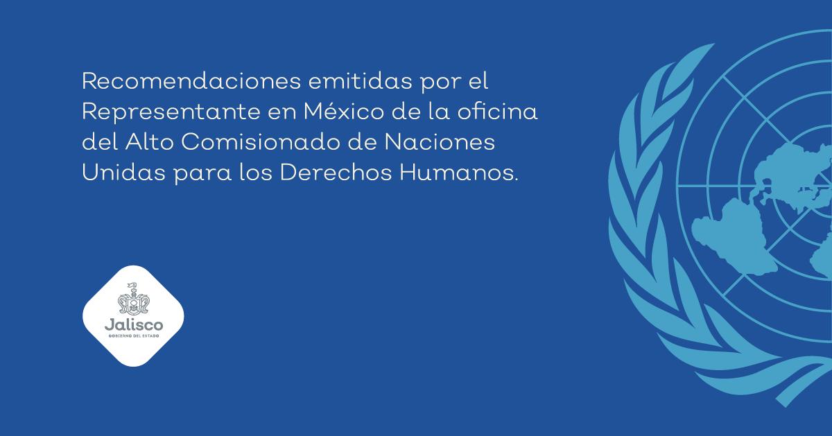 Recomendación del Alto Comisionado de Naciones Unidas para los Derechos Humanos al Gobierno de Jalisco.