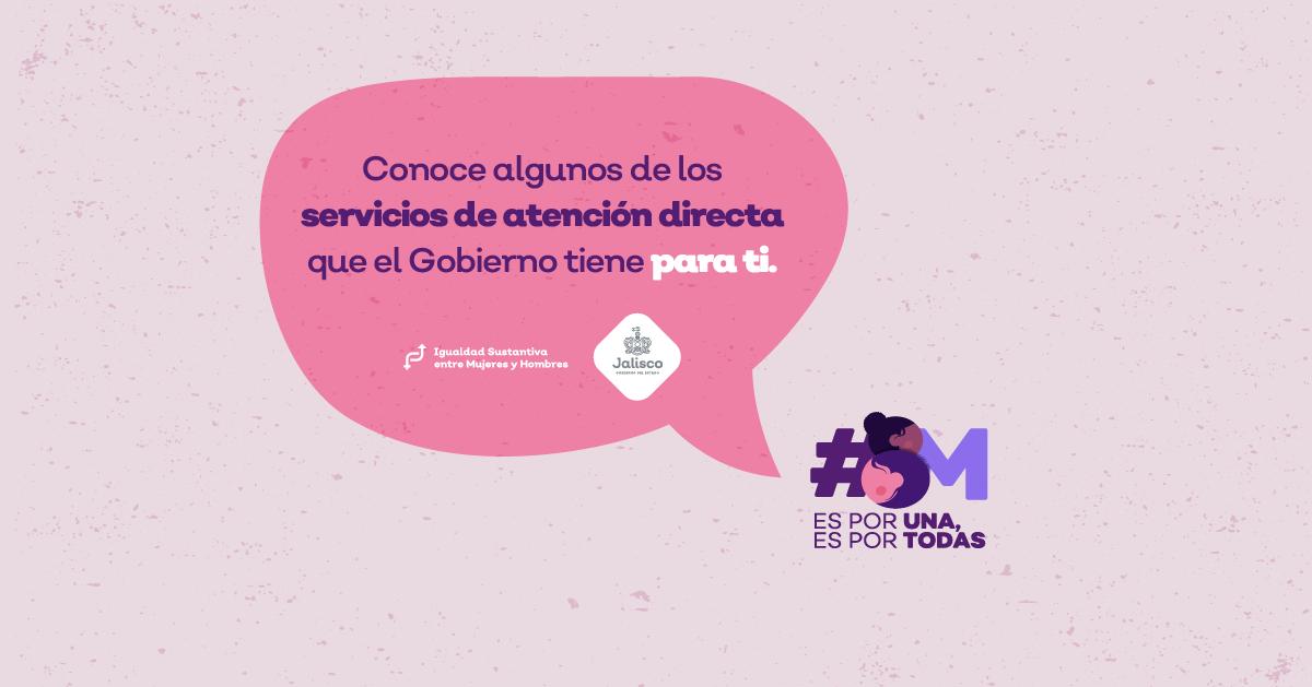 Conoce las dependencias del Gobierno de Jalisco que ofrecen servicios de atención directa a las mujeres.