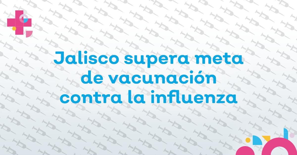 Supera Jalisco meta de vacunación contra la influenza