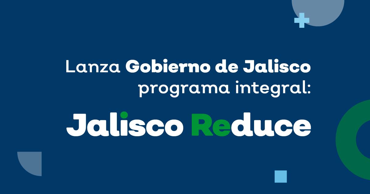 Lanza Gobierno de Jalisco programa integral Jalisco Reduce