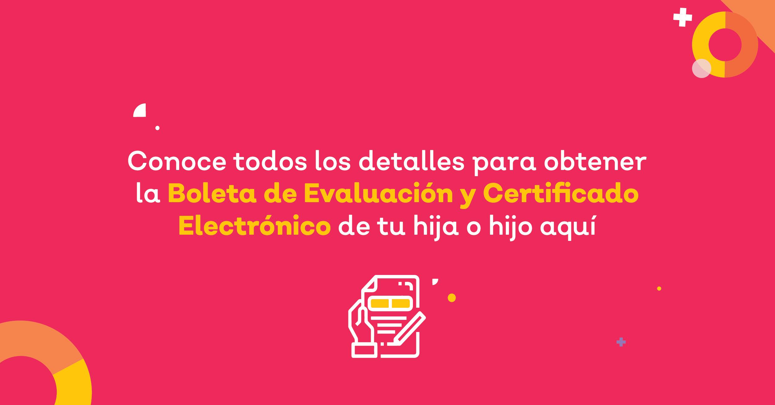 Este año, las Boletas de Evaluación y los Certificados se entregan de manera electrónica