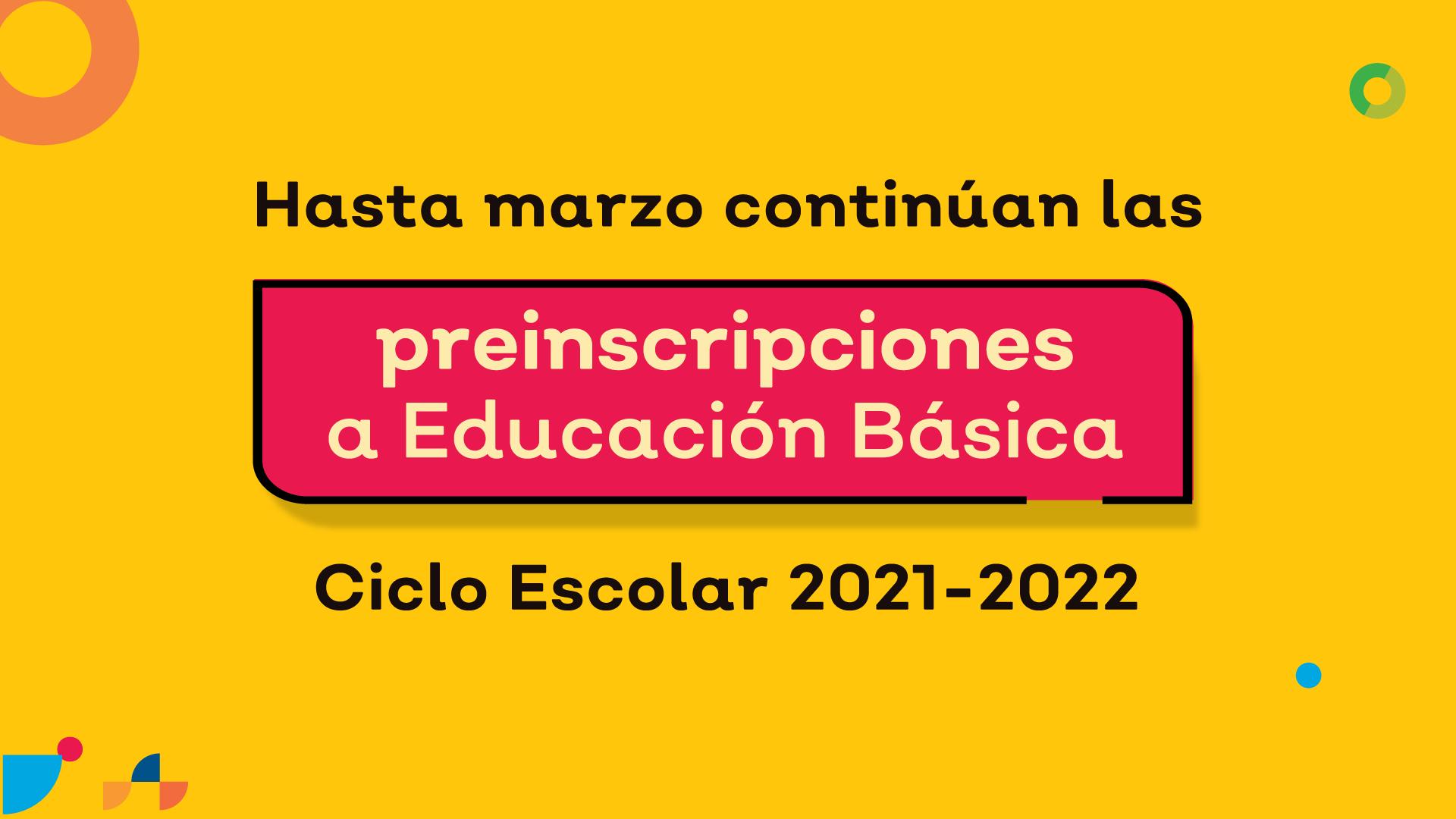 Se amplía hasta marzo  el periodo de preinscripciones a Educación Básica para el Ciclo escolar 2021-2022