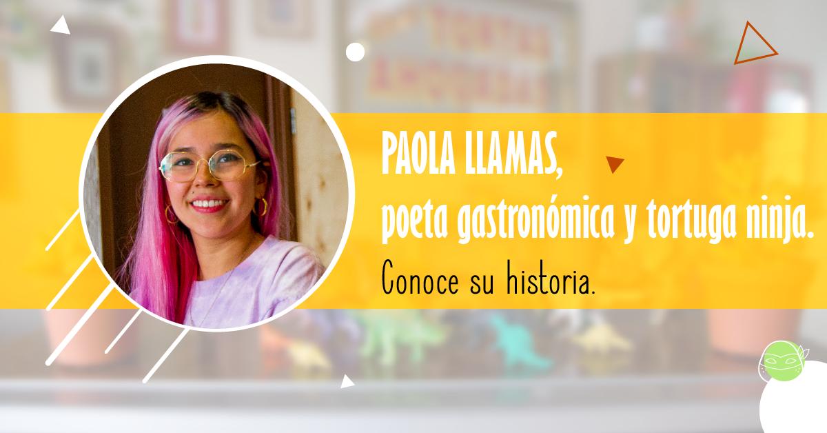 Paola Llamas Poeta gastronómica y tortuga ninja