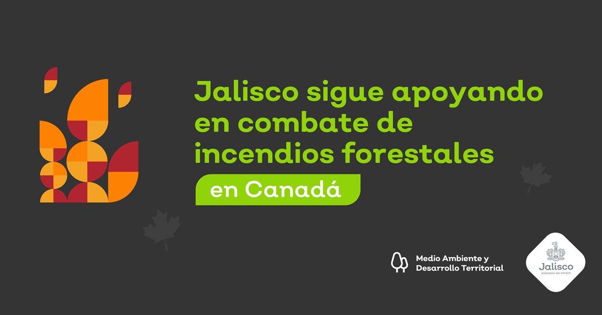 Jalisco sigue apoyando en combate de incendios forestales en Canadá