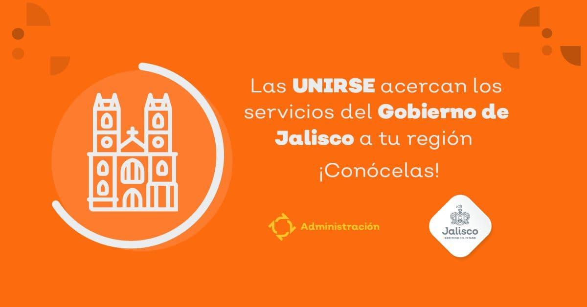 Acércate a las UNIRSE y accede a los servicios  del Gobierno de Jalisco en tu municipio