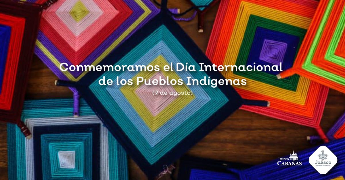 En agosto celebramos el Día Internacional de los Pueblos Originarios en Museo Cabañas