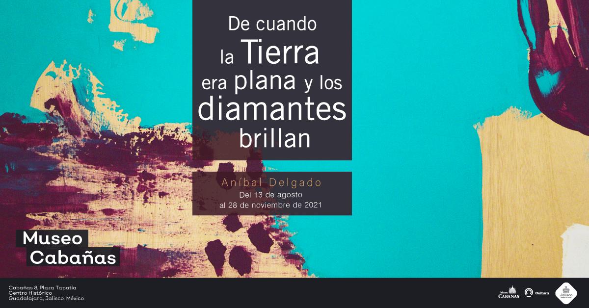 """""""De cuando la tierra era plana y los diamantes brillan"""", exposición en Museo Cabañas"""