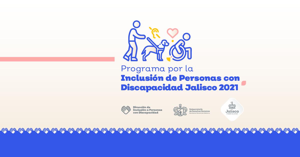 """Programa """"Por la Inclusión de Personas con Discapacidad Jalisco 2021"""""""